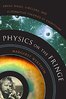 Physics on the Fringe: Smoke Rings, Circlons and Alternative Theories of Everything by Margaret Wertheim